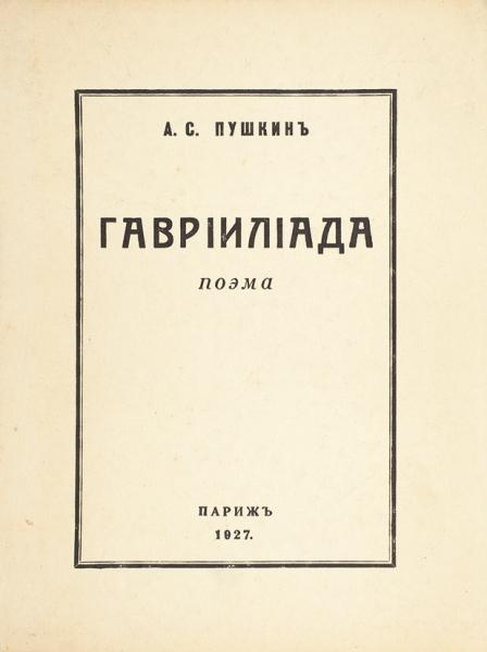 [Тираж 500экз.] Пушкин, А.С. Гавриилиада. Поэма. Париж: Тип. Sientifique etCommerciale, 1927.